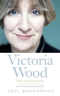 Victoria Wood: The Biography - Brandwood, Neil
