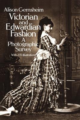 Victorian and Edwardian Fashion: A Photographic Survey - Gernsheim, Alison