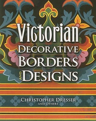 Victorian Decorative Borders and Designs - Dresser, Christopher, Professor