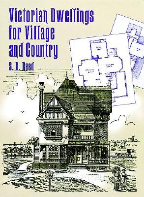 Victorian Dwellings for Village and Country (1885) - Reed, S B