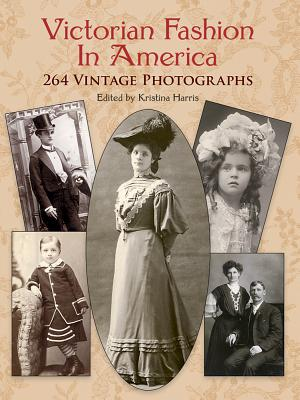 Victorian Fashion in America: 264 Vintage Photographs - Harris, Kristina (Editor)
