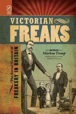 Victorian Freaks: The Social Context of Freakery in Britain - Tromp, Marlene, PH D (Editor)