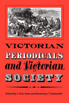 Victorian Periodicals and Victorian Society - Vann, J Don (Editor), and Vanarsdel, Rosemary T (Editor)