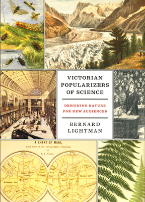 Victorian Popularizers of Science: Designing Nature for New Audiences - Lightman, Bernard