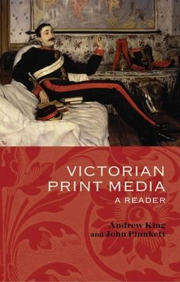 Victorian Print Media: A Reader - King, Andrew (Editor)