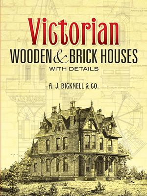 Victorian Wooden and Brick Houses with Details - Bicknell & Co, A J