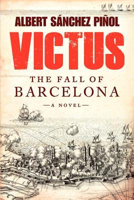 Victus: The Fall of Barcelona - Pinol, Albert Sanchez, and Hahn, Daniel, and Bunstead, Thomas