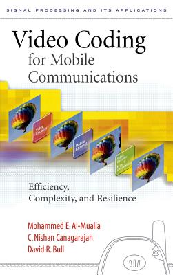 Video Coding for Mobile Communications: Efficiency, Complexity and Resilience - Al-Mualla, Mohammed, and Canagarajah, C Nishan, and Bull, David R