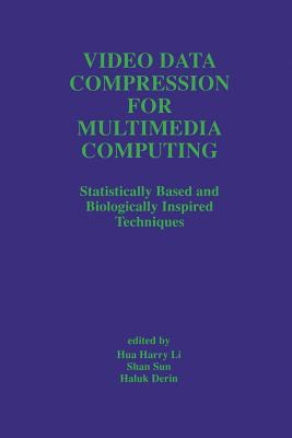 Video Data Compression for Multimedia Computing: Statistically Based and Biologically Inspired Techniques - Hua Harry Li (Editor), and Shan Sun (Editor), and Derin, Haluk (Editor)