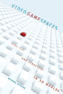 Video Game Spaces: Image, Play, and Structure in 3D Worlds - Nitsche, Michael
