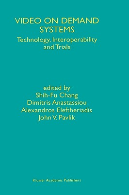 Video on Demand Systems: Technology, Interoperability and Trials - Chang, Shih-Fu, and Shih-Fu Chang, Chang (Editor), and Anastassiou, Dimitris (Editor)