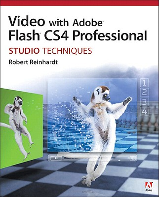 Video with Adobe Flash CS4 Professional Studio Techniques - Reinhardt, Robert