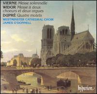 Vierne: Messe solennelle; Widor: Messe à deux choeurs et deux orgues; Dupré: Quatre motets - Andrew Reid (organ); Joseph Cullen (organ); Hyperion Chorus of Baritones (choir, chorus);...