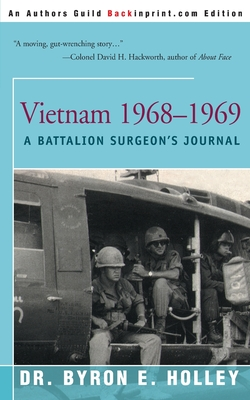 Vietnam 1968-1969: A Battalion Surgeon's Journal - Holley, Byron E, and Hackworth, David H, Col. (Foreword by)