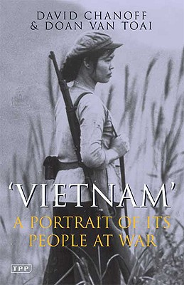 Vietnam: A Portrait of Its People at War - Chanoff, David, and Van Toai, Doan, and Miller, Edward (Foreword by)