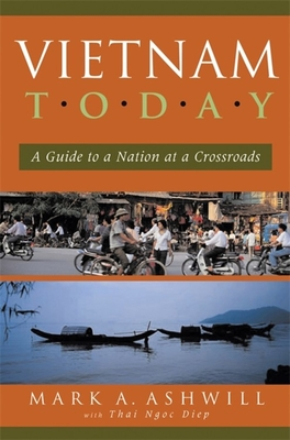 Vietnam Today: A Guide to a Nation at a Crossroads - Ashwill, Mark