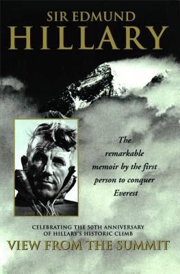 View from the Summit: The Remarkable Memoir by the First Person to Conquer Everest - Hillary, Edmund, Sir