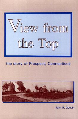 View from the Top: The Story of Prospect, Connecticut - Guevin, John R