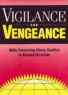 Vigilance and Vengeance: Ngo's Preventing Ethnic Conflict in Divided Societies - Rotberg, Robert I (Editor)