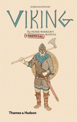 Viking: The Norse Warrior's (Unofficial) Manual - Haywood, John