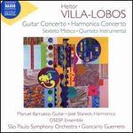 Villa-Lobos: Guitar Concerto; Harmonica Concerto; Sexteto Místico; Quinteto Instrumental