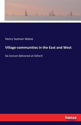 Village-Communities in the East and West - Maine, Henry Sumner