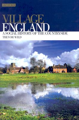 Village England: A Social History of the Countryside - Wild, Trevor