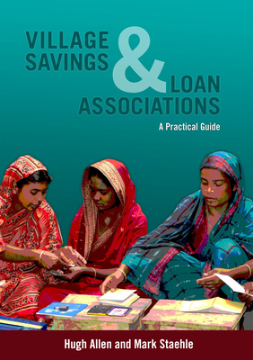 Village Savings and Loan Associations: A Practical Guide - Allen, Hugh, and Staehle, Mark