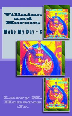 Villains and Heroes: Make My Day - 6 - Elizes Pub, Tatay Jobo (Editor), and Henares Jr, Larry M