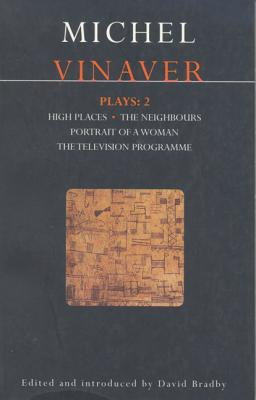 Vinaver Plays: 2: High Places; The Neighbours; Portrait of a Woman; The Television Programme - Vinaver, Michel, and Bradby, David (Editor)