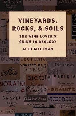 Vineyards, Rocks, and Soils: The Wine Lover's Guide to Geology - Maltman, Alex