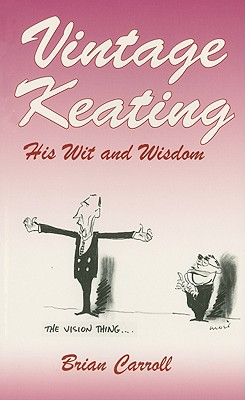 Vintage Keating: His Wit and Wisdom - Carroll, Brian