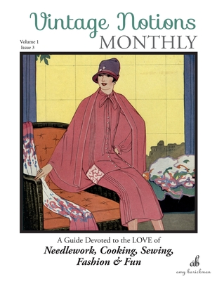 Vintage Notions Monthly - Issue 3: A Guide Devoted to the Love of Needlework, Cooking, Sewing, Fashion & Fun - Barickman, Amy