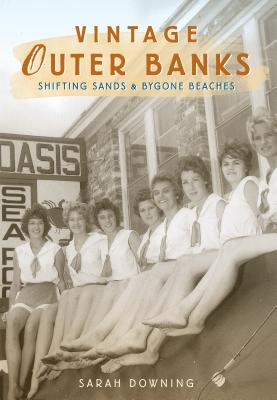 Vintage Outer Banks: Shifting Sands & Bygone Beaches - Downing, Sarah