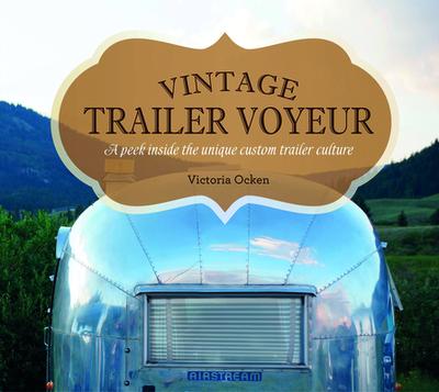 Vintage Trailer Voyeur: A Peek Inside the Unique Custom Trailer Culture - Ocken, Victoria