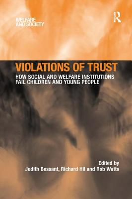 Violations of Trust: How Social and Welfare Institutions Fail Children and Young People - Hil, Richard, and Bessant, Judith, Dr. (Editor)