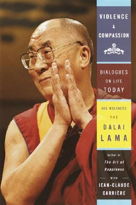 Violence and Compassion - Dalai Lama, and Bstan-'Dzin-Rgy, and Carriere, Jean-Claude