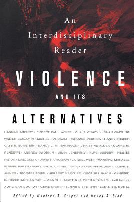 Violence and Its Alternatives: An Interdisciplinary Reader - Steger, Manfred B, Professor (Editor), and Lind, Nancy S, Professor (Editor)
