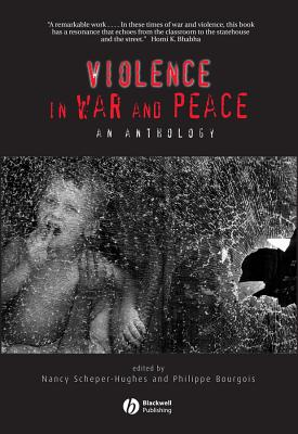 Violence in War and Peace: An Anthology - Scheper-Hughes, Nancy (Editor), and Bourgois, Philippe (Editor)