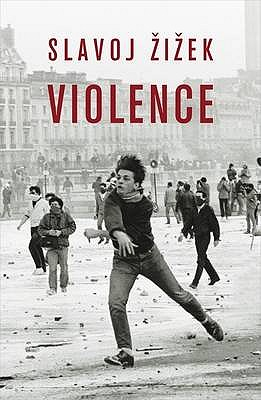 Violence: Six Sideways Reflections - Zizek, Slavoj