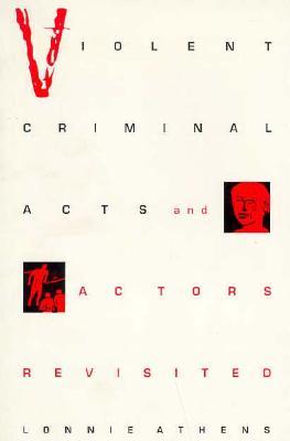 Violent Criminal Acts and Actors Revisited - Athens, Lonnie H