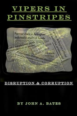 Vipers in Pinstripes: Disruption and Corruption - Bates, John a