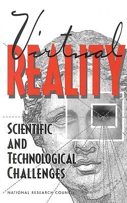 Virtual Reality:: Scientific and Technological Challenges - National Research Council, and Computer Science and Telecommunications Board, and Committee on Virtual Reality Research and...