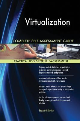 Virtualization Complete Self-Assessment Guide - Blokdyk, Gerardus