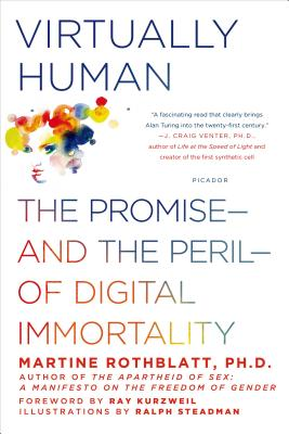 Virtually Human: The Promise--And the Peril--Of Digital Immortality - Rothblatt, Martine, and Kurzweil, Ray, PhD (Foreword by)