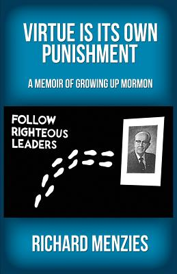 Virtue Is Its Own Punishment: A Memoir of Growing Up Mormon - Richard, Menzies
