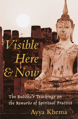 Visible Here and Now: The Buddhist Teachings on the Rewards of Spiritual Practice - Khema, Ayya, and Heinegg, Peter (Translated by)