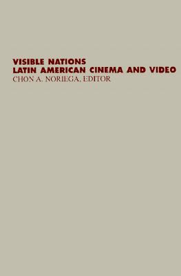 Visible Nations: Latin American Cinema and Video - Noriega, Chon A