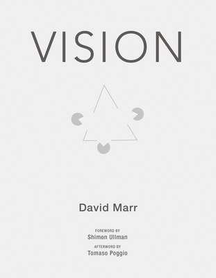 Vision: A Computational Investigation Into the Human Representation and Processing of Visual Information - Marr, David, and Ullman, Shimon (Foreword by), and Poggio, Tomaso A, Professor (Afterword by)