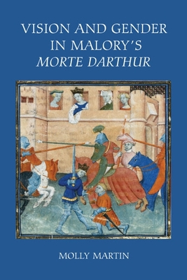 Vision and Gender in Malory's Morte Darthur - Martin, Molly, Dr.